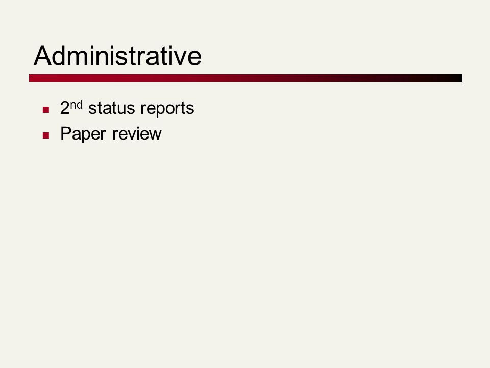 Administrative 2 nd status reports Paper review