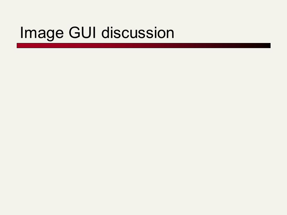 Image GUI discussion
