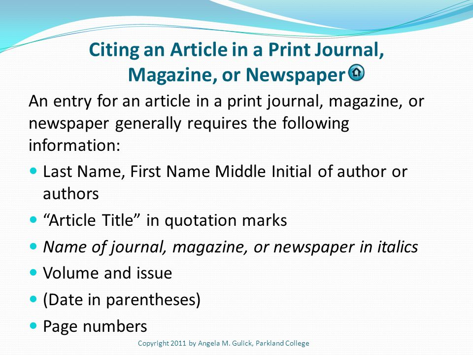 Citing an Article in a Print Journal, Magazine, or Newspaper An entry for an article in a print journal, magazine, or newspaper generally requires the