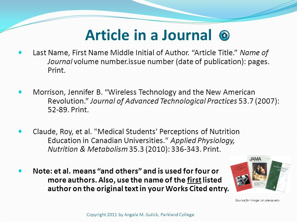 Article in a Journal Last Name, First Name Middle Initial of Author. Article Title. Name of Journal volume number.issue number (date of publication):