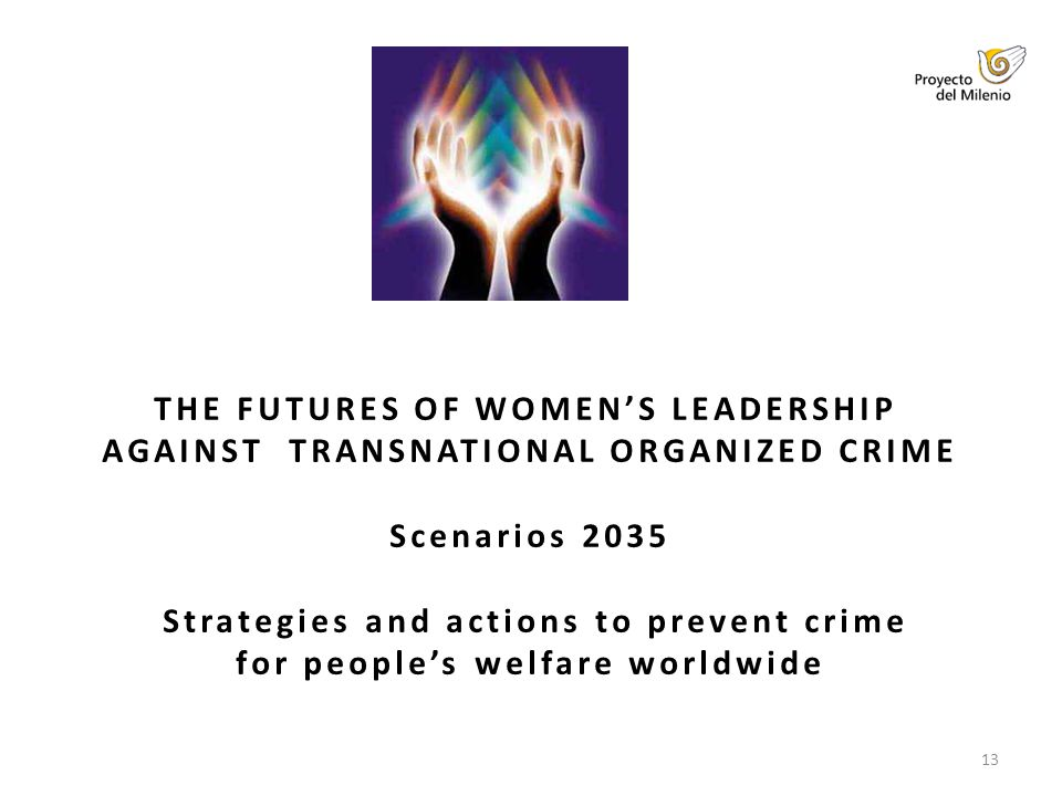 13 THE FUTURES OF WOMENS LEADERSHIP AGAINST TRANSNATIONAL ORGANIZED CRIME Scenarios 2035 Strategies and actions to prevent crime for peoples welfare worldwide