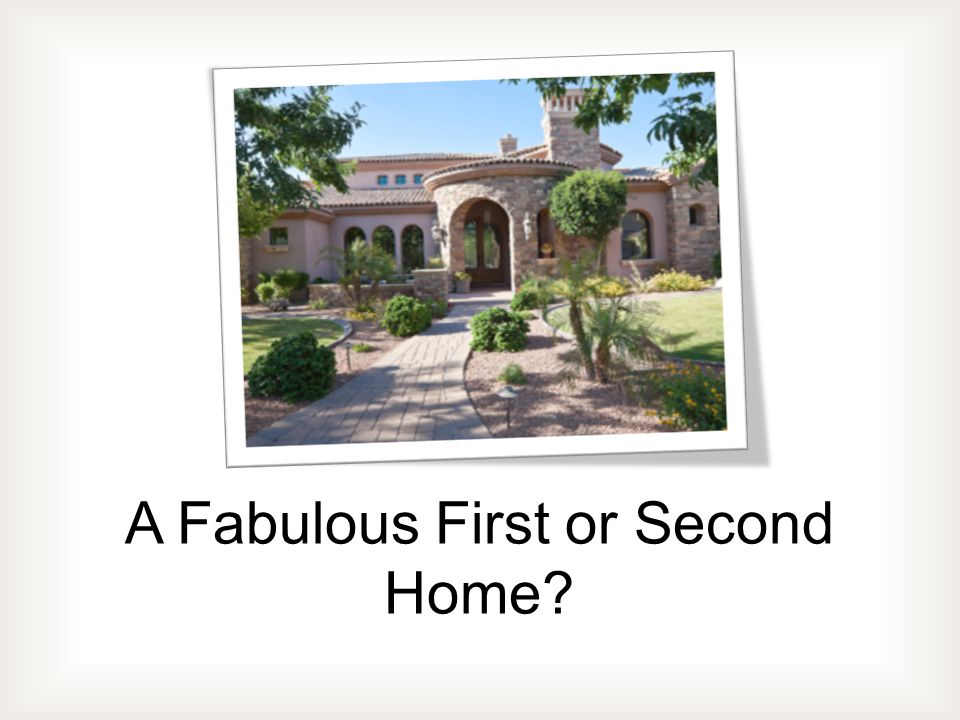 A Fabulous First or Second Home?