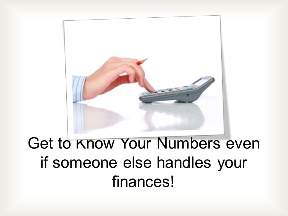 Get to Know Your Numbers even if someone else handles your finances!