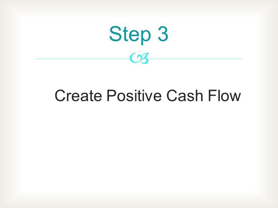 Create Positive Cash Flow Step 3