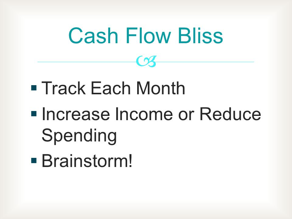 Track Each Month Increase Income or Reduce Spending Brainstorm! Cash Flow Bliss