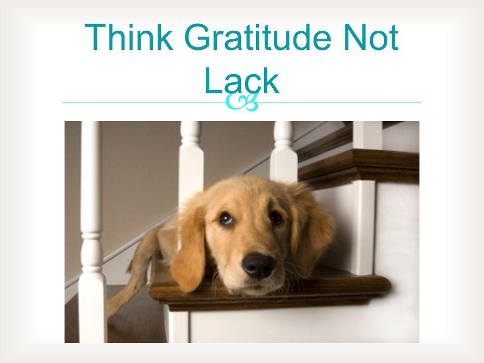 Think Gratitude Not Lack