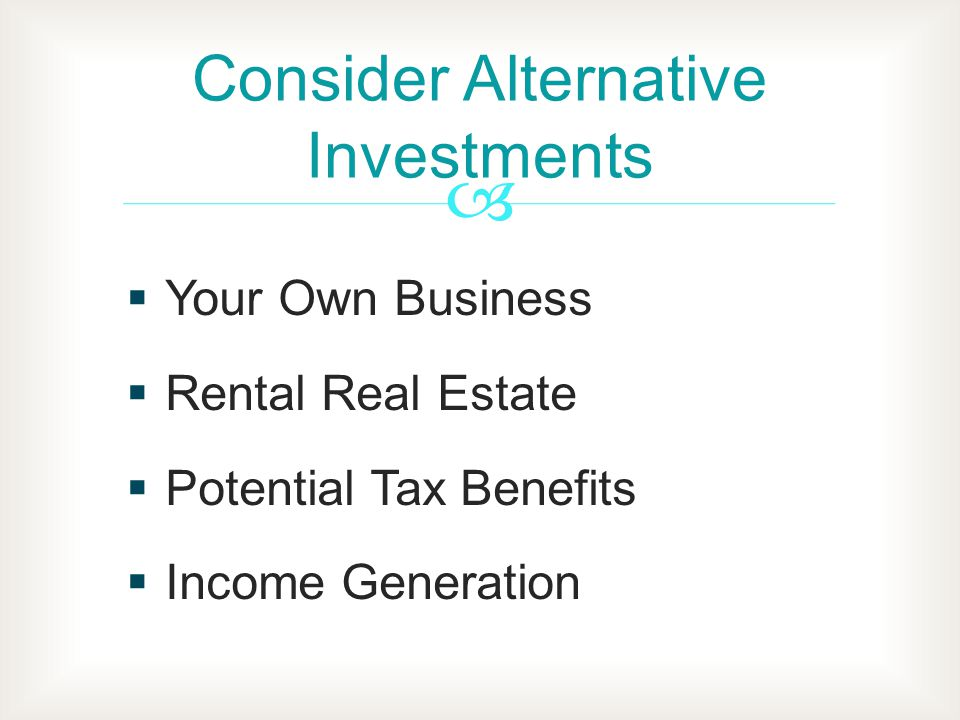 Your Own Business Rental Real Estate Potential Tax Benefits Income Generation Consider Alternative Investments