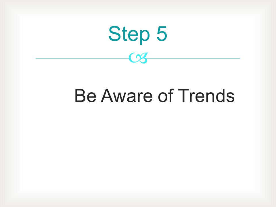 Be Aware of Trends Step 5