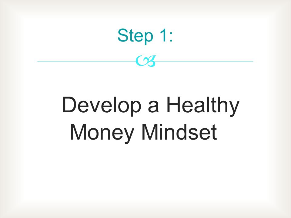 Step 1: Develop a Healthy Money Mindset