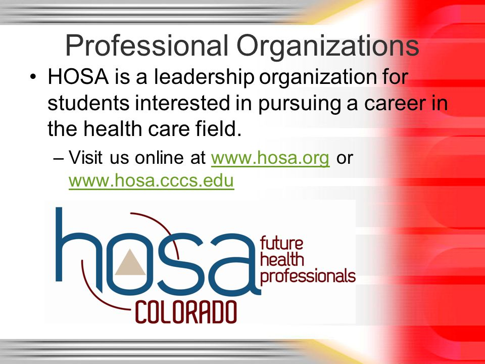 Professional Organizations HOSA is a leadership organization for students interested in pursuing a career in the health care field.