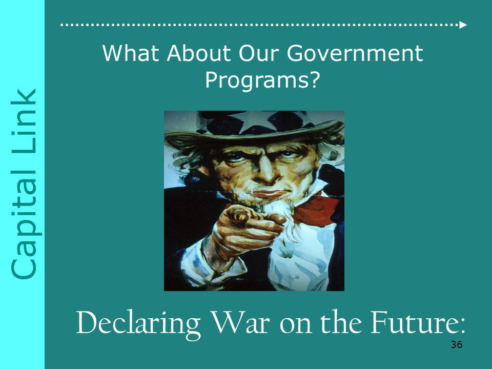 Capital Link Declaring War on the Future: What About Our Government Programs 36