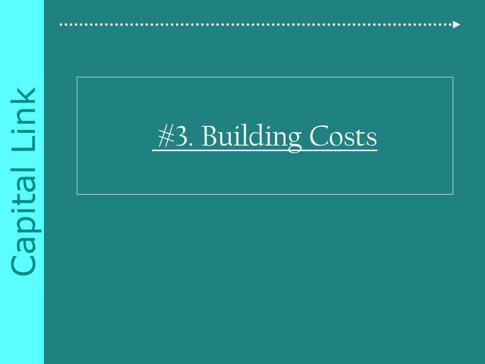Capital Link #3. Building Costs