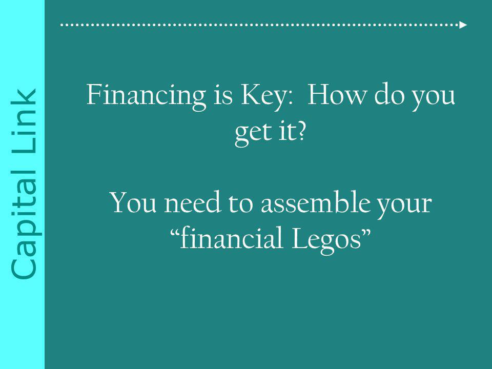 Capital Link Financing is Key: How do you get it You need to assemble your financial Legos