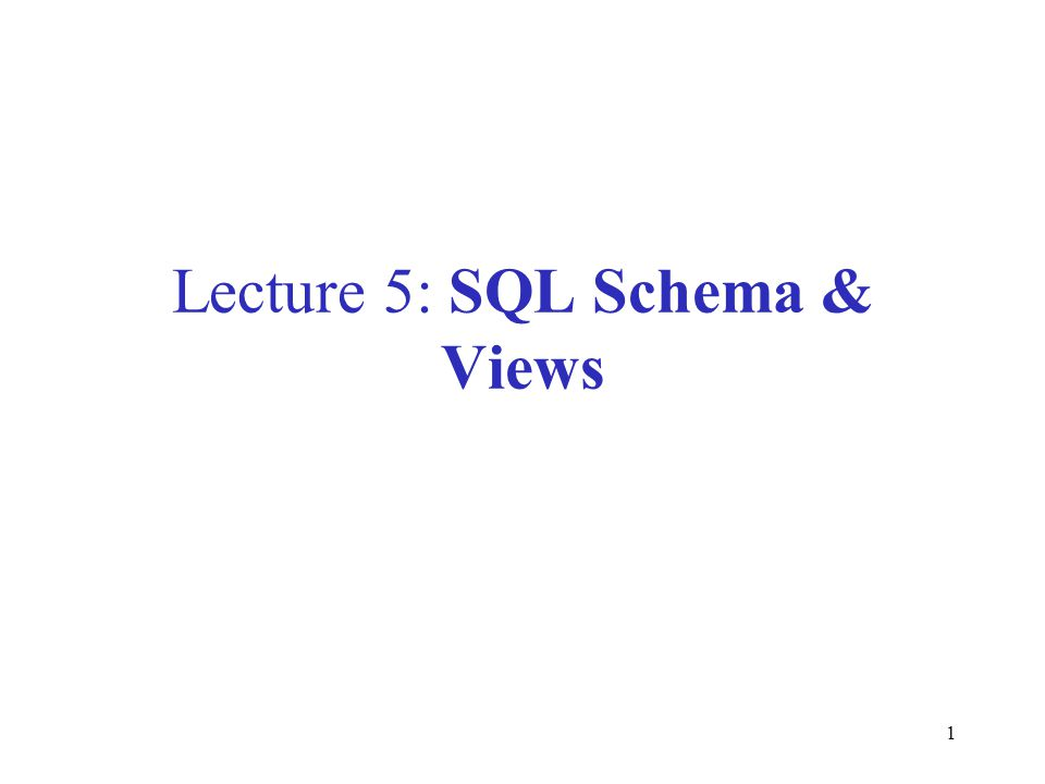 1 Lecture 5: SQL Schema & Views