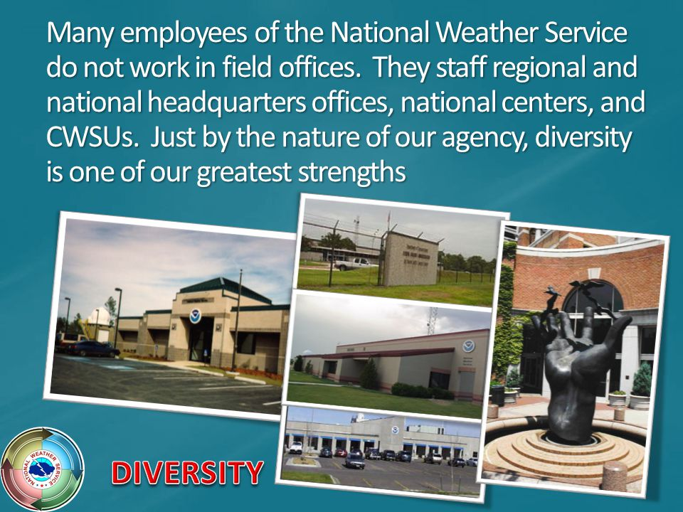 Many employees of the National Weather Service do not work in field offices.