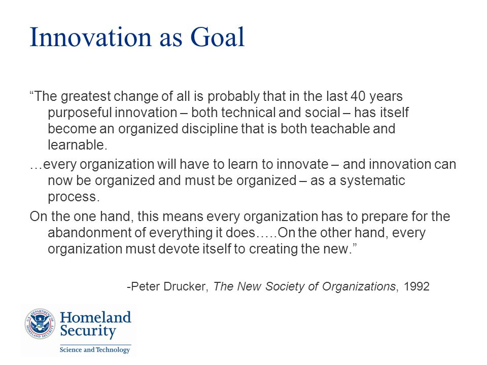 Innovation as Goal The greatest change of all is probably that in the last 40 years purposeful innovation – both technical and social – has itself bec