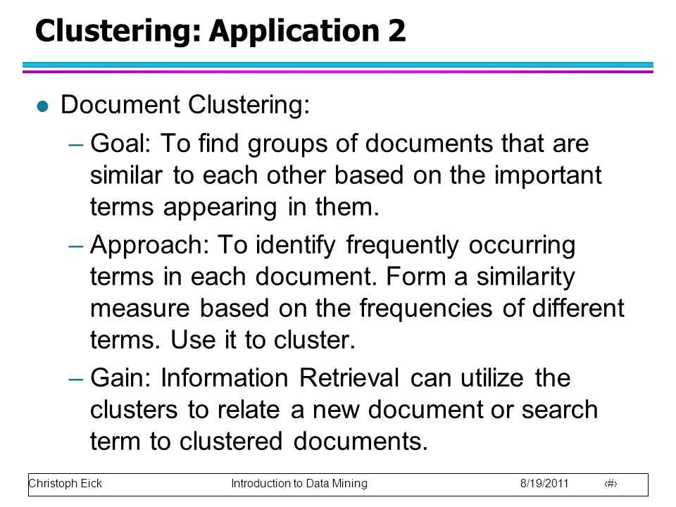 Christoph Eick Introduction to Data Mining 8/19/2011 21 Clustering: Application 2 l Document Clustering: –Goal: To find groups of documents that are s