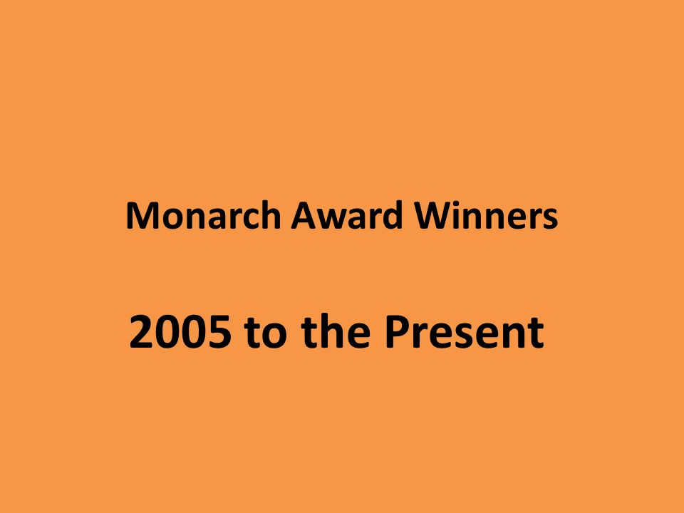 Monarch Award Winners 2005 to the Present