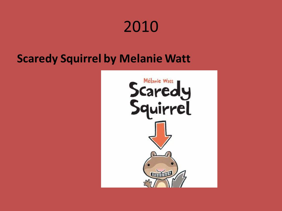 2010 Scaredy Squirrel by Melanie Watt