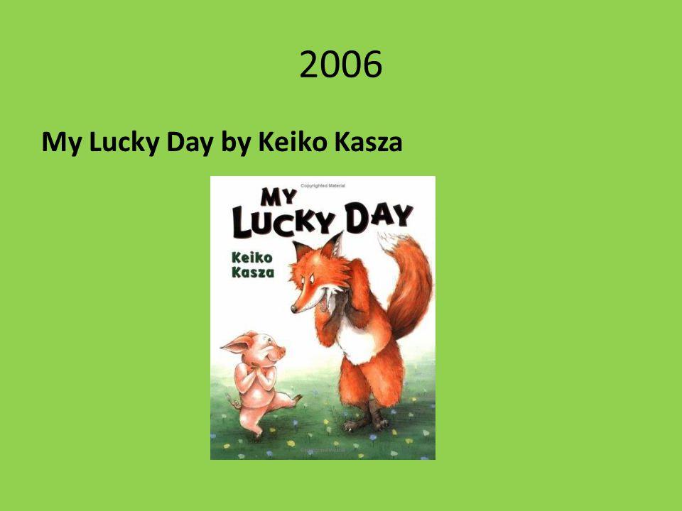 2006 My Lucky Day by Keiko Kasza
