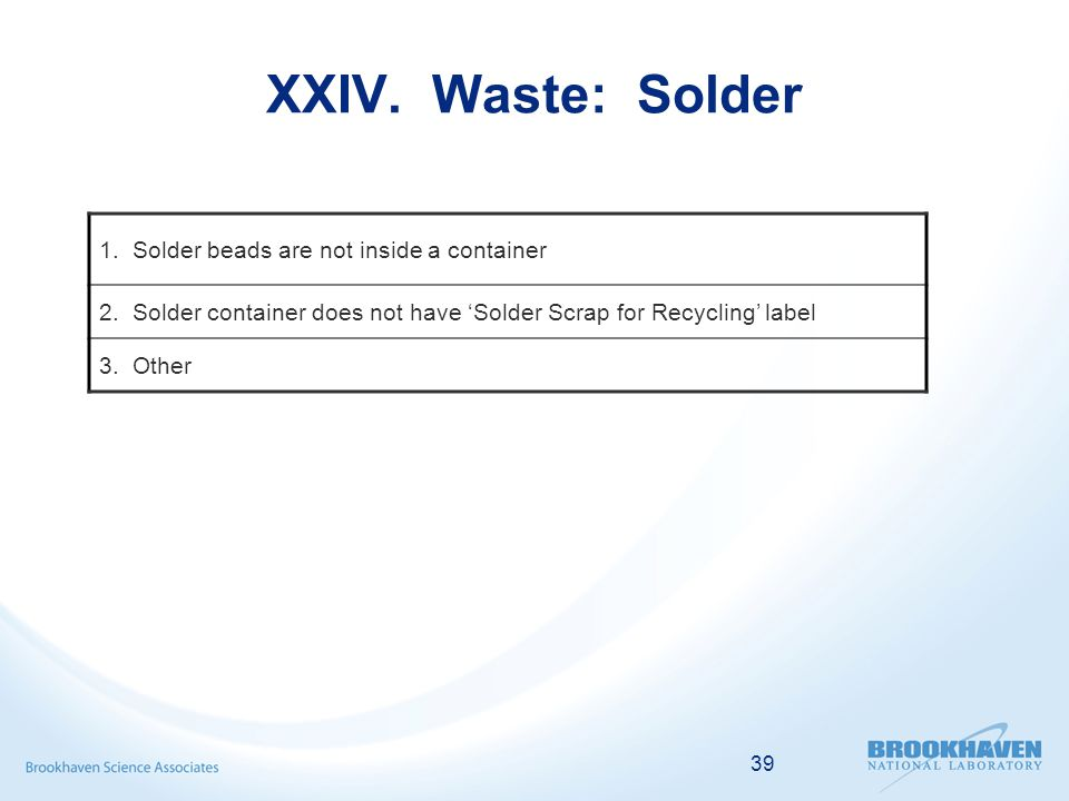 39 XXIV. Waste: Solder 1. Solder beads are not inside a container 2.