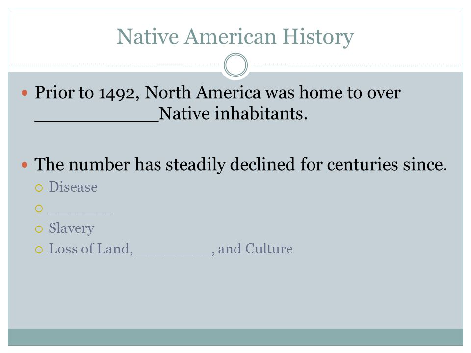 Native American History Prior to 1492, North America was home to over ___________Native inhabitants. The number has steadily declined for centuries si