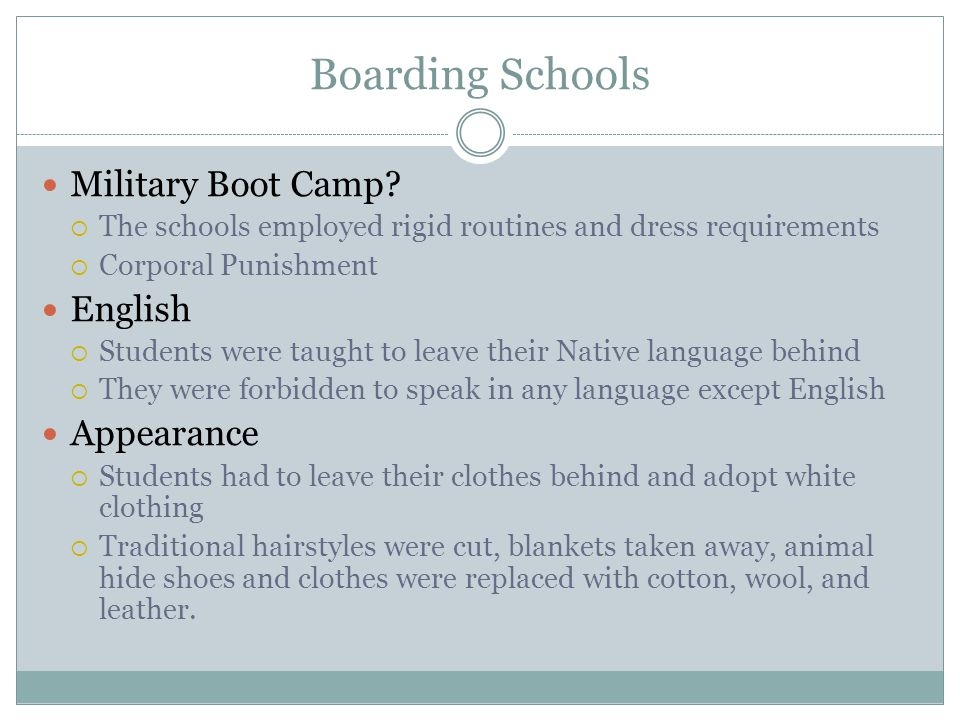 Boarding Schools Military Boot Camp? The schools employed rigid routines and dress requirements Corporal Punishment English Students were taught to le