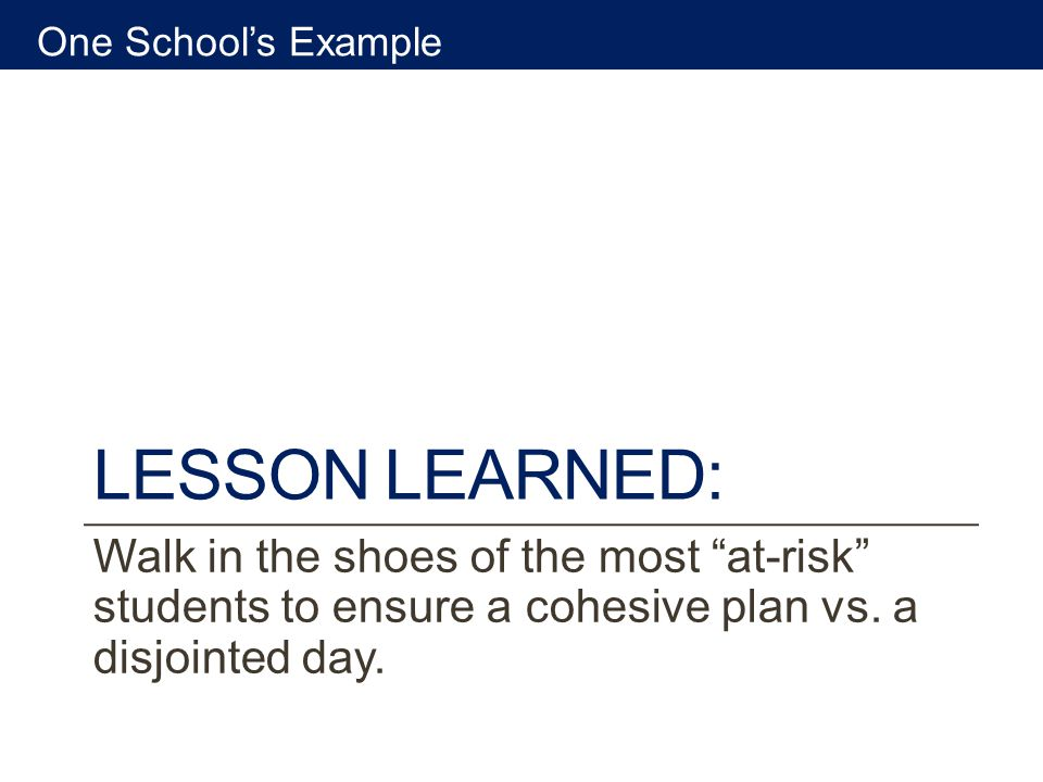 LESSON LEARNED: Walk in the shoes of the most at-risk students to ensure a cohesive plan vs.