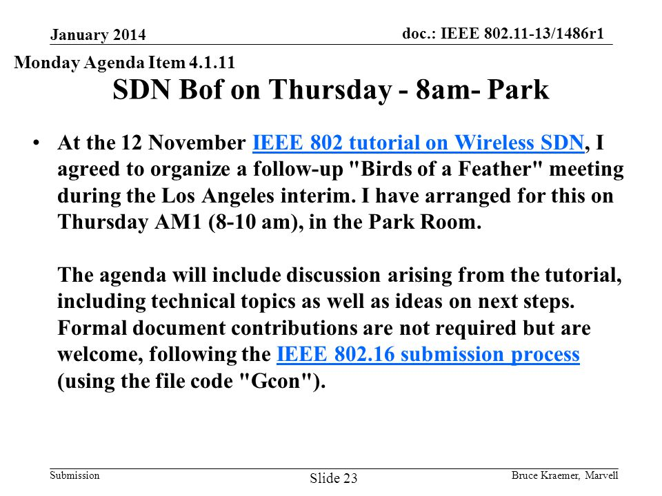 doc.: IEEE 802.11-13/1486r1 Submission SDN Bof on Thursday - 8am- Park At the 12 November IEEE 802 tutorial on Wireless SDN, I agreed to organize a follow-up Birds of a Feather meeting during the Los Angeles interim.
