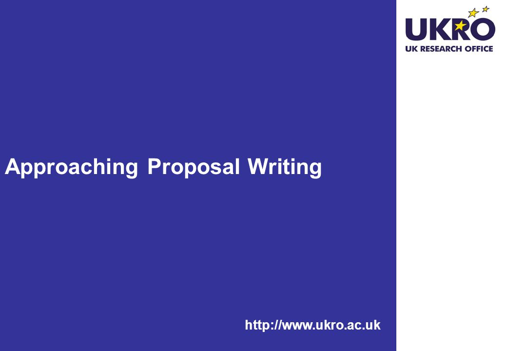 http://www.ukro.ac.uk Approaching Proposal Writing