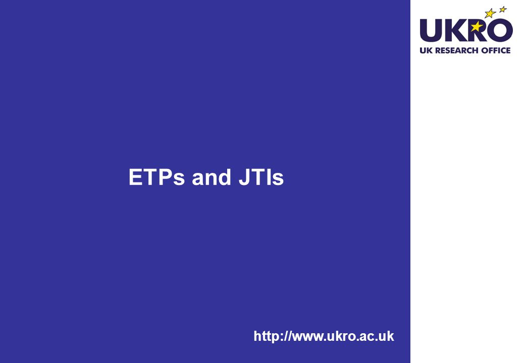 http://www.ukro.ac.uk ETPs and JTIs