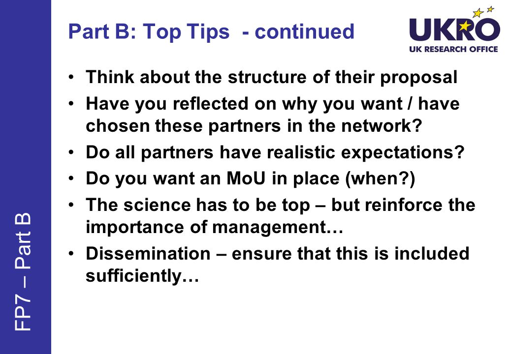 Part B: Top Tips - continued Think about the structure of their proposal Have you reflected on why you want / have chosen these partners in the network.