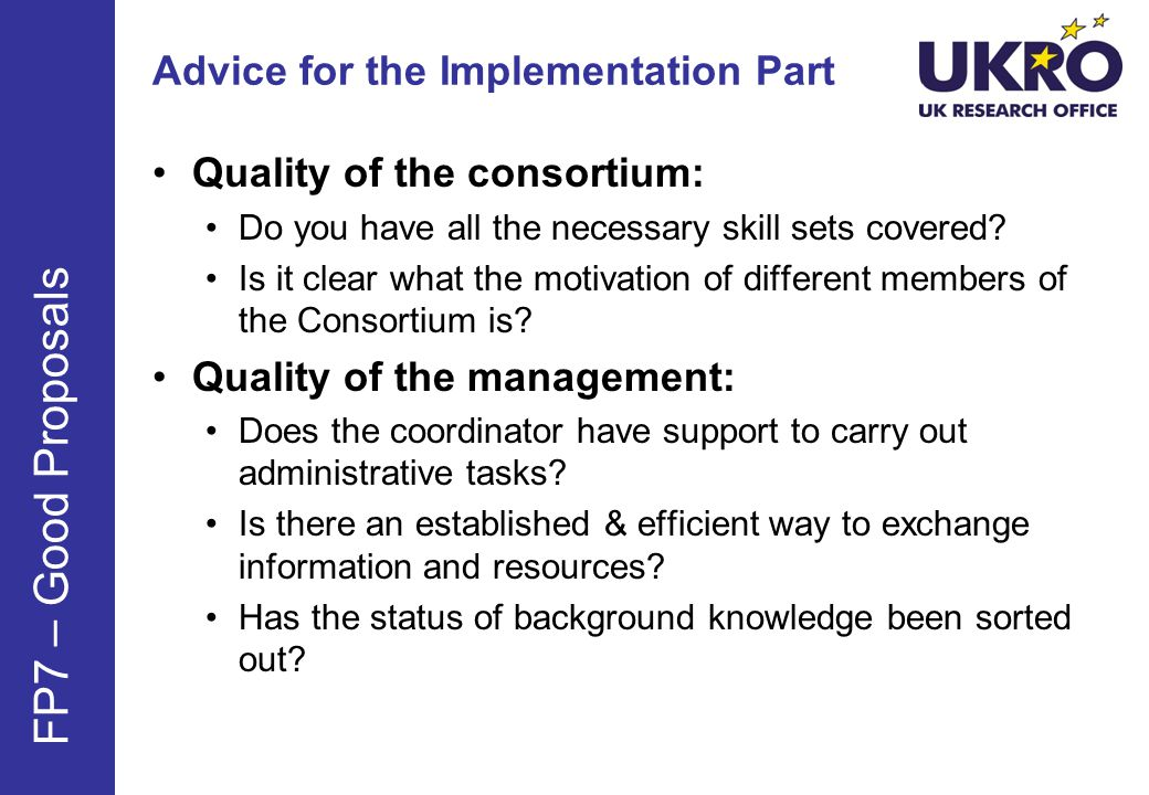 Advice for the Implementation Part Quality of the consortium: Do you have all the necessary skill sets covered.