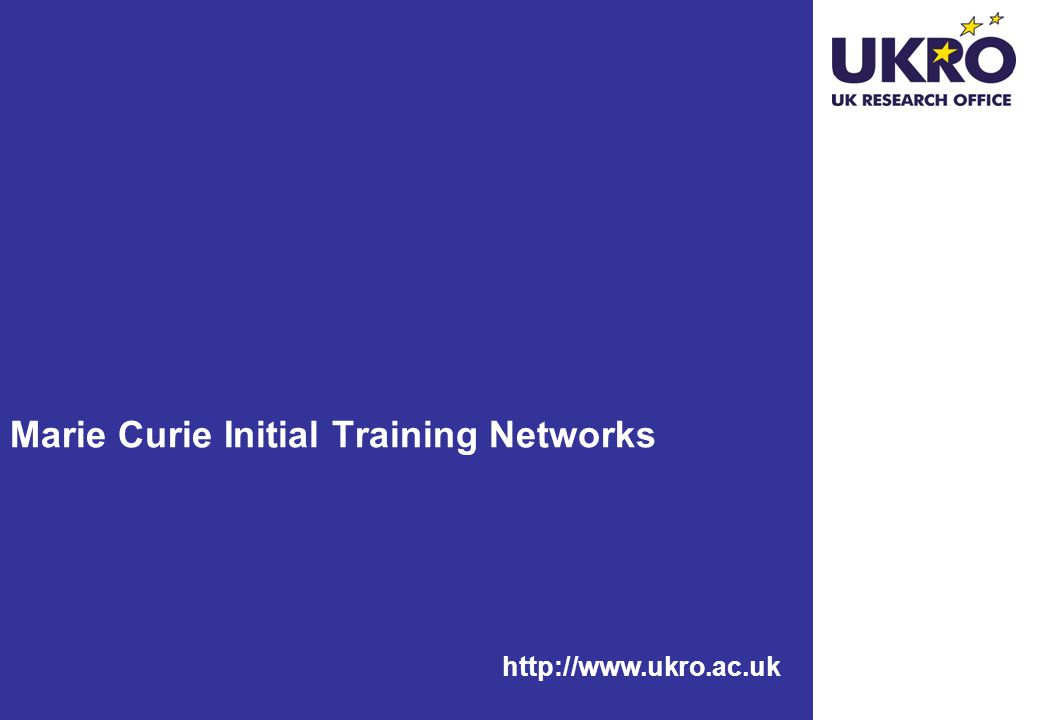 http://www.ukro.ac.uk Marie Curie Initial Training Networks