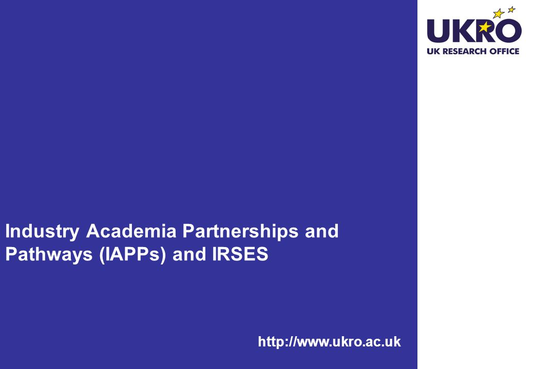 http://www.ukro.ac.uk Industry Academia Partnerships and Pathways (IAPPs) and IRSES