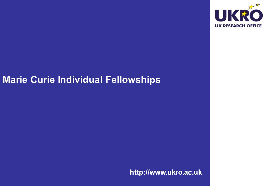 http://www.ukro.ac.uk Marie Curie Individual Fellowships