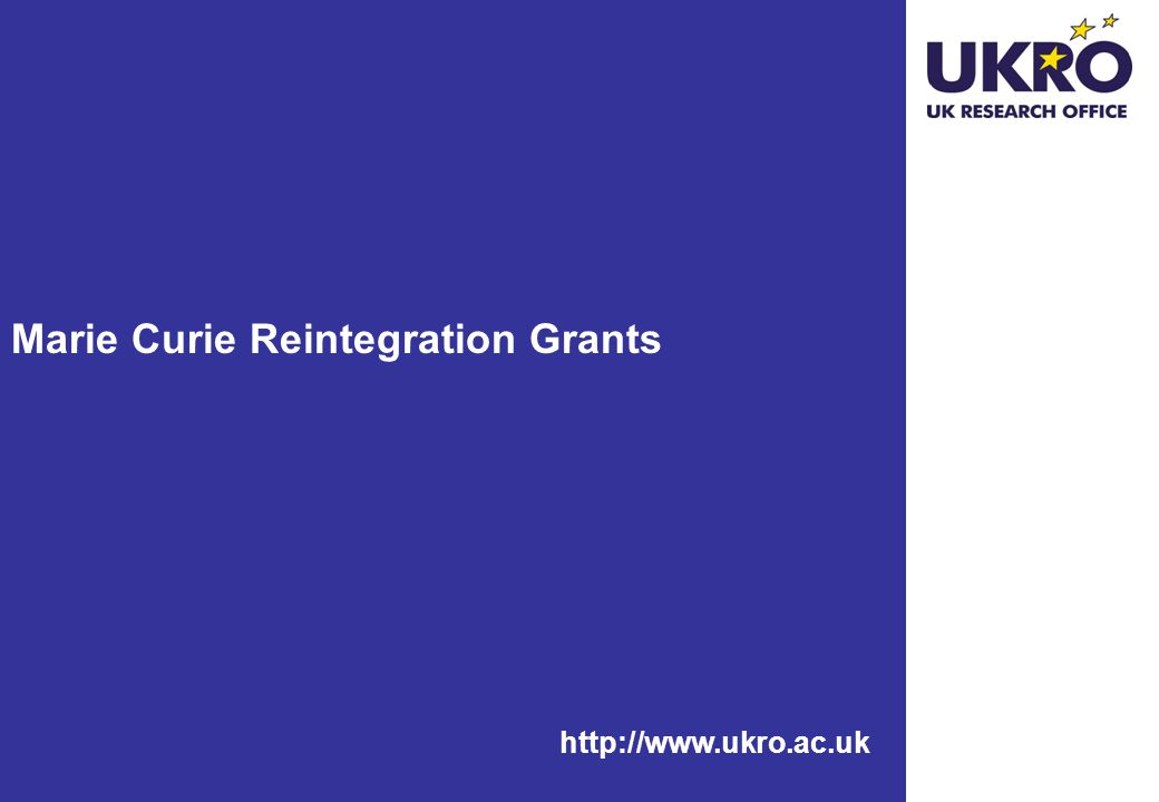 http://www.ukro.ac.uk Marie Curie Reintegration Grants