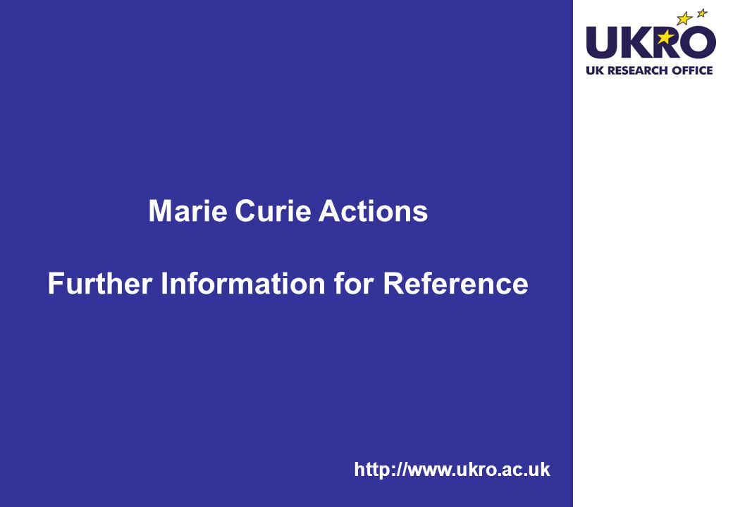 http://www.ukro.ac.uk Marie Curie Actions Further Information for Reference