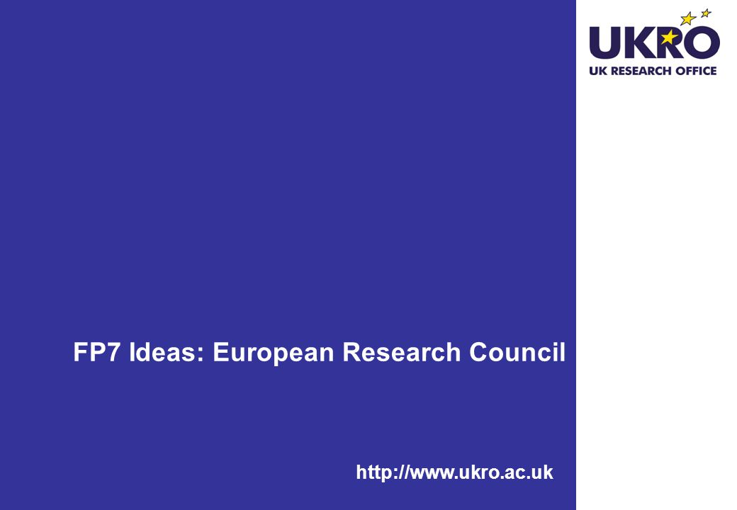 http://www.ukro.ac.uk FP7 Ideas: European Research Council