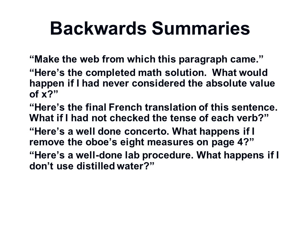 Backwards Summaries Make the web from which this paragraph came. Heres the completed math solution. What would happen if I had never considered the ab