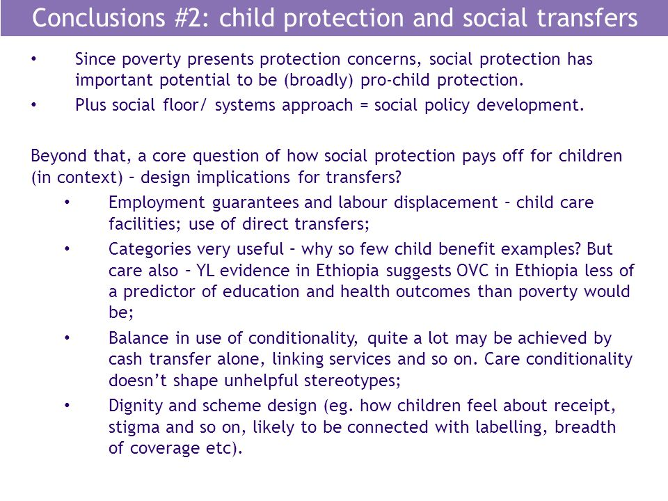 Conclusions #2: child protection and social transfers Since poverty presents protection concerns, social protection has important potential to be (bro