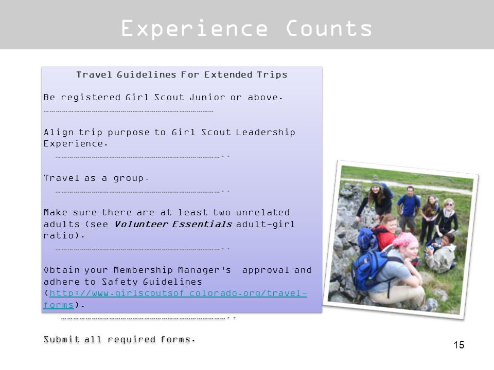 Experience Counts Travel Guidelines For Extended Trips Be registered Girl Scout Junior or above. …………………………………………………………………………… Align trip purpose to G