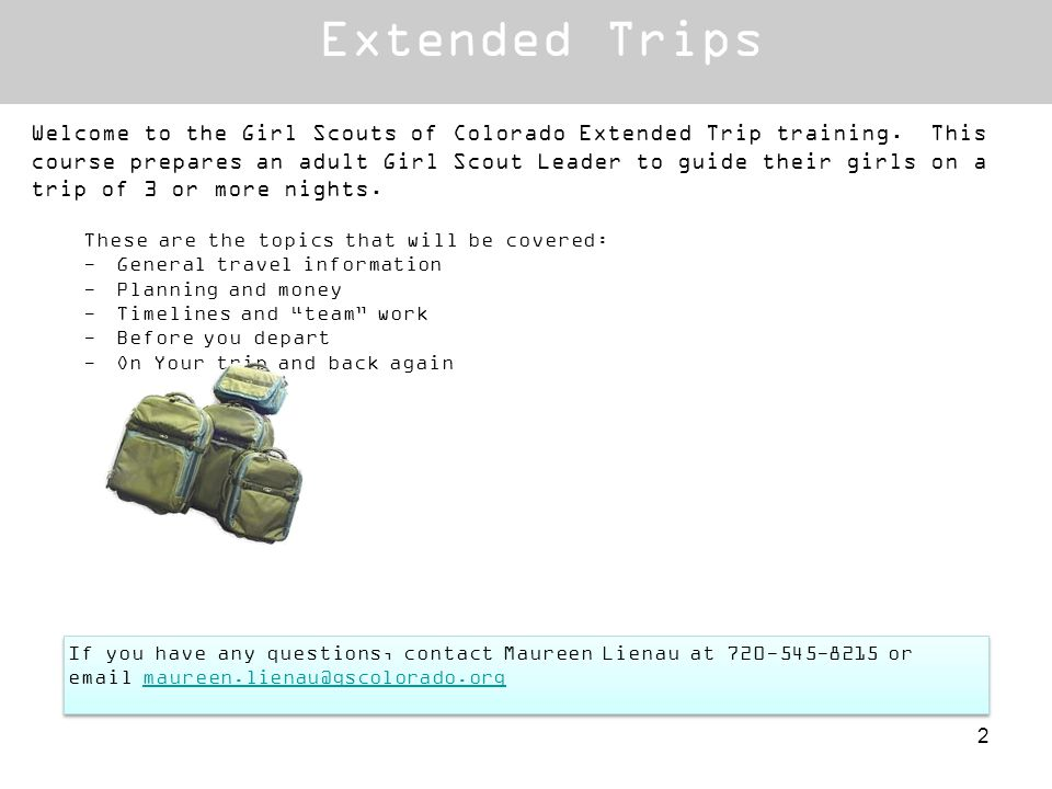 Extended Trips Welcome to the Girl Scouts of Colorado Extended Trip training. This course prepares an adult Girl Scout Leader to guide their girls on