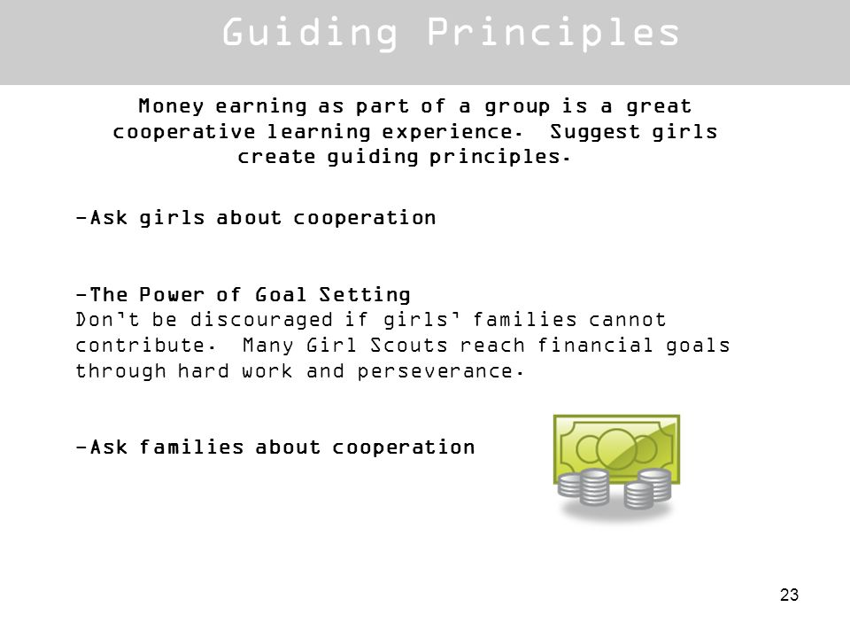 Money earning as part of a group is a great cooperative learning experience. Suggest girls create guiding principles. -Ask girls about cooperation -Th