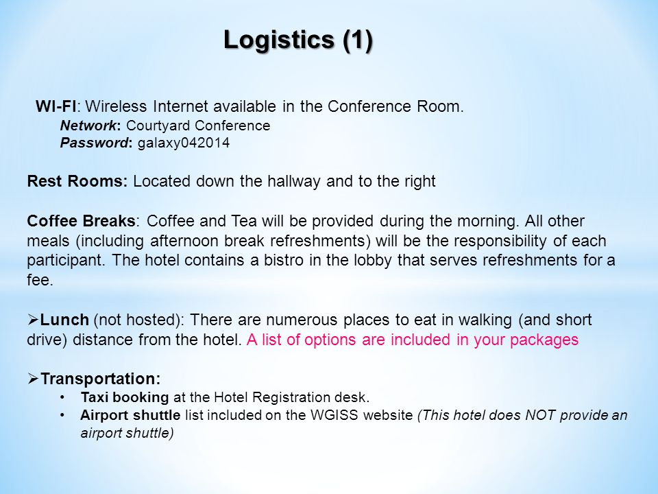 Logistics (1) WI-FI: Wireless Internet available in the Conference Room.