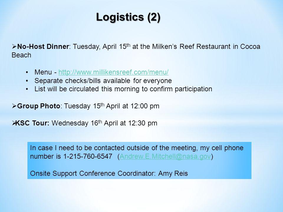 Logistics (2) No-Host Dinner: Tuesday, April 15 th at the Milkens Reef Restaurant in Cocoa Beach Menu - http://www.millikensreef.com/menu/http://www.m