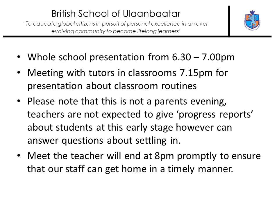 British School of Ulaanbaatar To educate global citizens in pursuit of personal excellence in an ever evolving community to become lifelong learners Stalls available outside Uniform Ski trip Buses Nurse Uniform Cafeteria Baker books Suggestion box Year books for sale Accountant