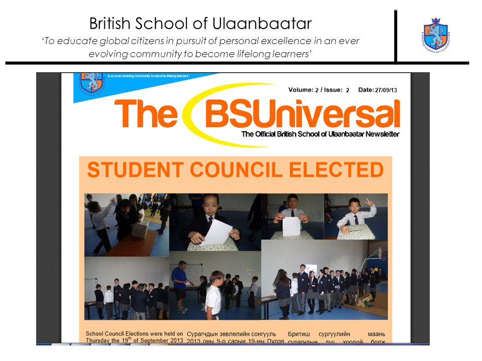 British School of Ulaanbaatar To educate global citizens in pursuit of personal excellence in an ever evolving community to become lifelong learners