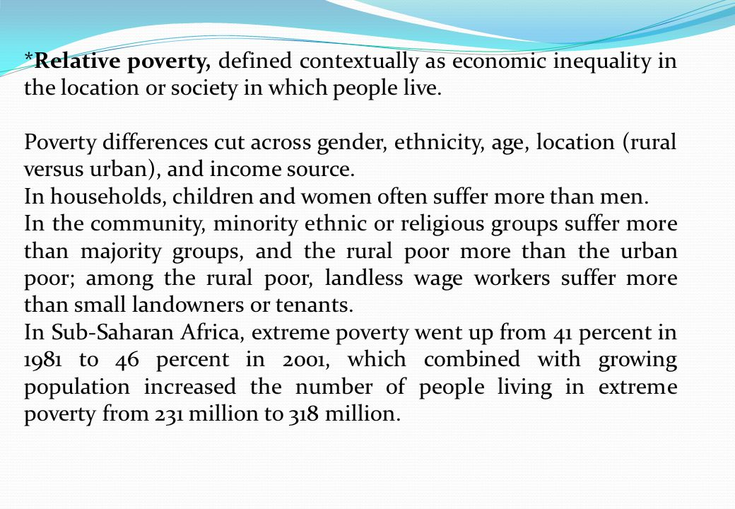 *Relative poverty, defined contextually as economic inequality in the location or society in which people live. Poverty differences cut across gender,