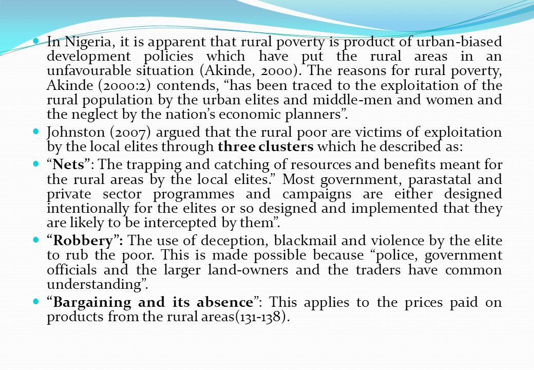 In Nigeria, it is apparent that rural poverty is product of urban-biased development policies which have put the rural areas in an unfavourable situation (Akinde, 2000).